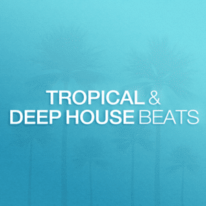 Tropical & Deep House Beats