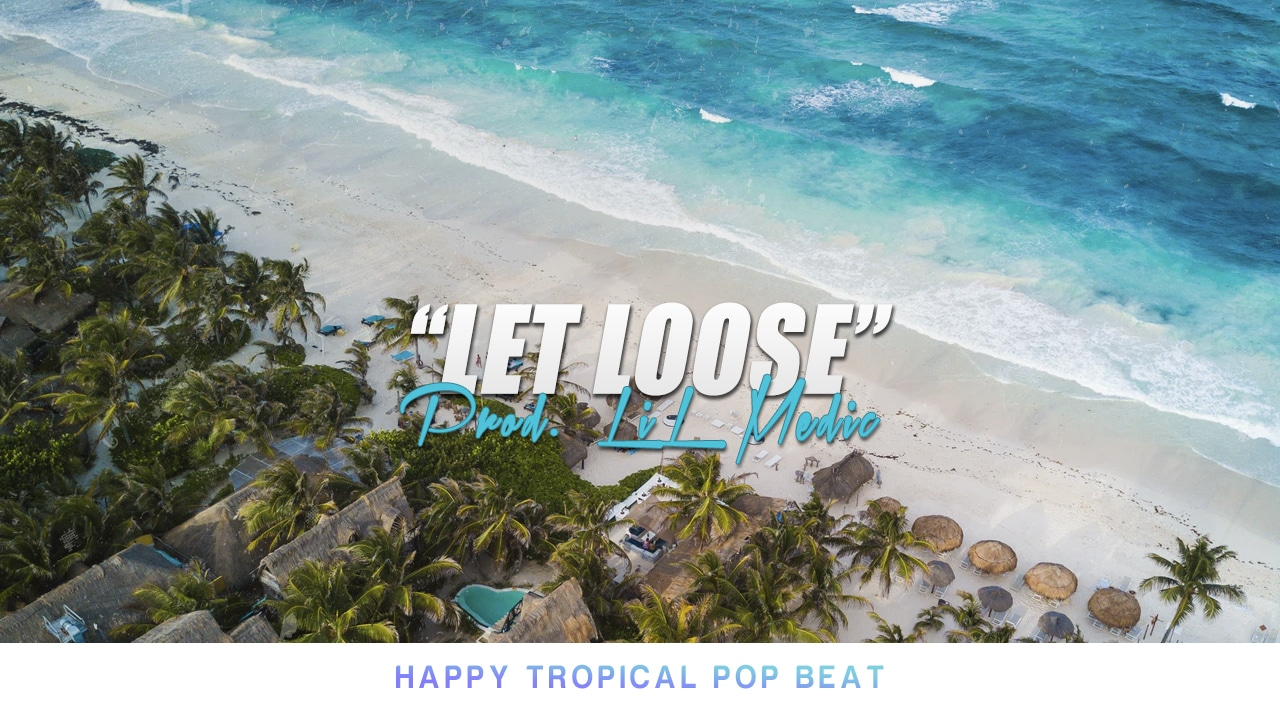 """""""Let Loose"""" Tropical Type Beat"""